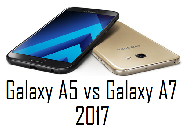 Comparisons - Samsung Galaxy A7 (2017) vs Galaxy A5 (2017), which one is better?