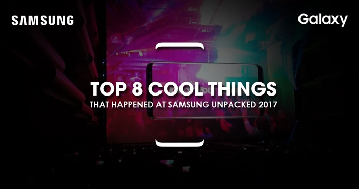 Top 8 Cool Things that happened at Samsung Galaxy Unpacked 2017
