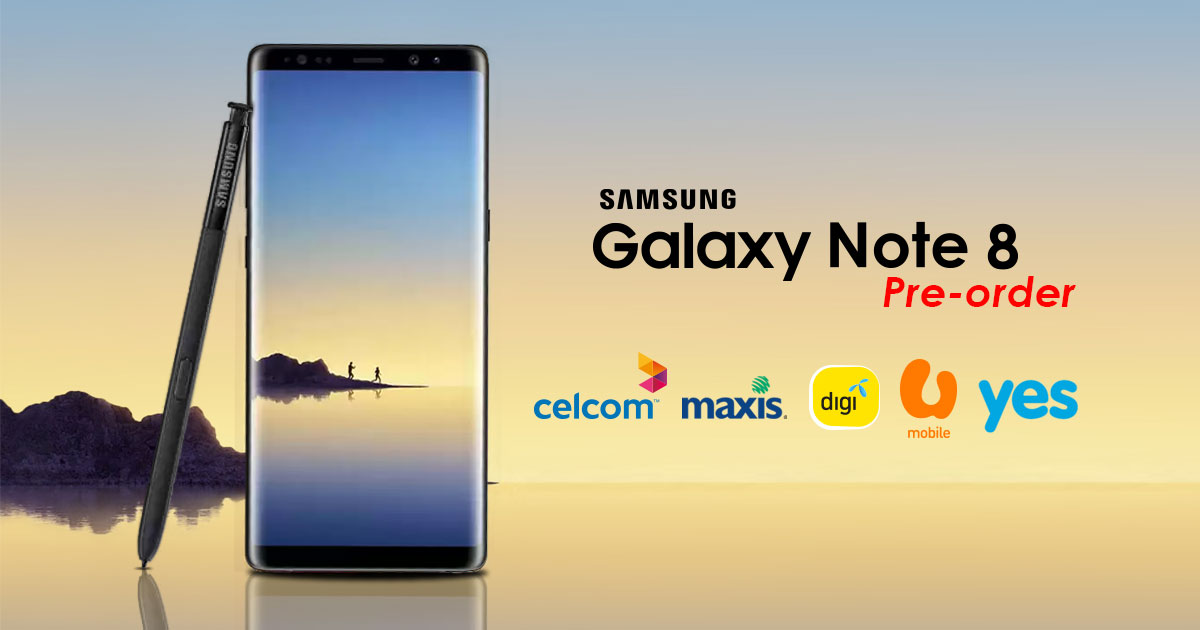 (updated) Comparison: Celcom, Digi, Maxis,U Mobile & YES' Samsung Galaxy Note 8 pre-order plans