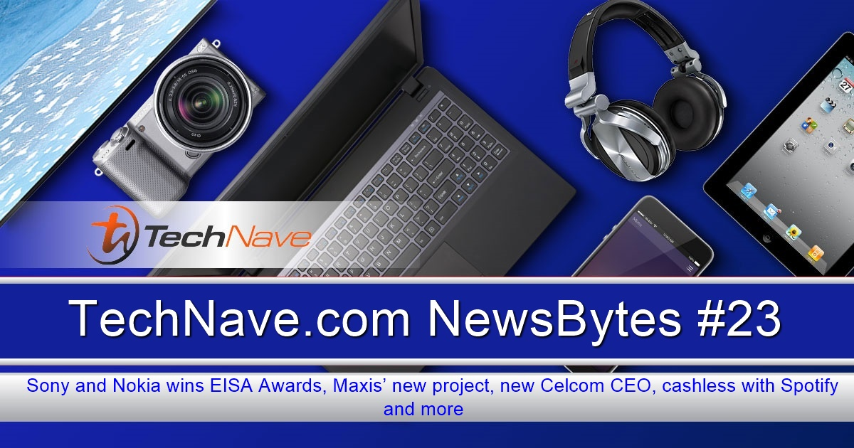 NewsBytes #23 - Sony and Nokia wins EISA Awards, Maxis' new project, new Celcom CEO, cashless with Spotify and more