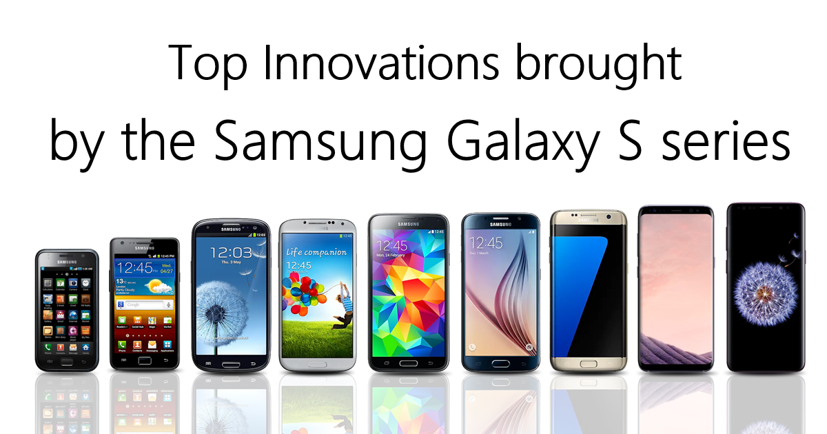 Top Innovations brought by the Samsung Galaxy S series