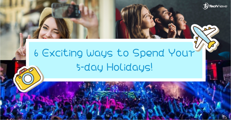 6 Exciting Ways to Spend Your 5-day Holidays