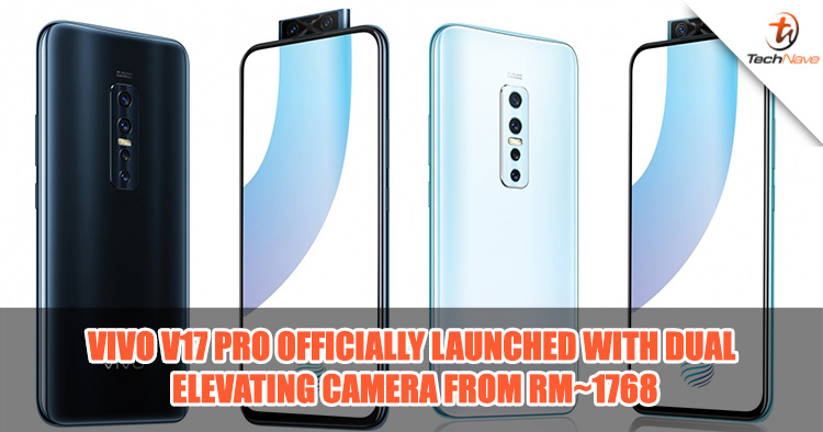Vivo V17 Pro launched with dual pop up selfie camera priced at ~RM1768