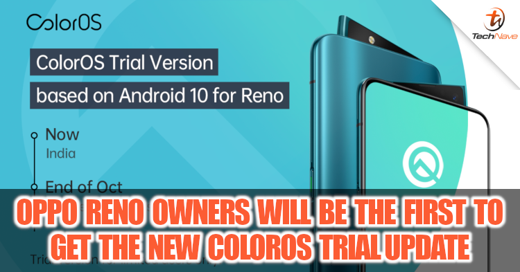 OPPO Reno owners in Malaysia will be one of the first to receive the Android 10 ColorOS trial update